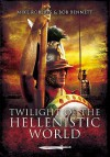 Twilight of the Hellenistic World - Mike Roberts, Bob Bennett