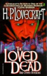 The Loved Dead and Other Revisions - H.P. Lovecraft, Adolphe de Castro, Zealia Bishop, Hazel Heald, Sonia Greene, C.M. Eddy Jr., Henry S. Whitehead, Duane W. Rimel, Robert H. Barlow