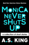 Monica Never Shuts Up - A.S. King