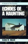 Echoes of a Haunting: A House in the Country - Clara M. Miller
