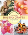 Martha Stewart's Handmade Holiday Crafts: 225 Projects and Year-Round Inspiration for Everybody's Favorite Celebrations - Martha Stewart, Martha Stewart