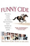 Funny Cide: How a Horse, a Trainer, a Jockey, and a Bunch of High School Buddies Took on the - The Funny Cide Team, Sally Jenkins