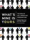 What's Mine Is Yours: The Rise of Collaborative Consumption - Rachel Botsman, Roo Rogers, Kevin Foley