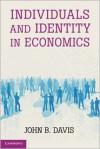Individuals and Identity in Economics - John B. Davis