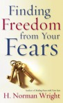 Finding Freedom from Your Fears - H. Norman Wright