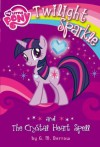 My Little Pony: Twilight Sparkle and the Crystal Heart Spell (My Little Pony Chapter Books) - G.M. Berrow