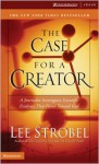 The Case for a Creator: A Journalist Investigates Scientific Evidence That Points Toward God - Lee Strobel