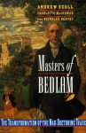 Masters of Bedlam: The Transformation of the Mad-Doctoring Trade - Andrew T. Scull, Charlotte MacKenzie, Nicholas Hervey