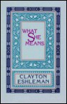 What She Means - Clayton Eshleman