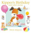 Kipper's Birthday and Other Stories: Three Kipper Stories in One - Mick Inkpen