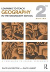 Learning to Teach Geography in the Secondary School: A Companion to School Experience - Balderstone Dav, David Lambert
