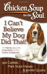 Chicken Soup for the Soul: I Can't Believe My Dog Did That!: 101 Stories about the Crazy Antics of Our Canine Companions - Jack Canfield, Mark Victor Hansen, Jennifer Quasha
