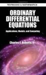 Ordinary Differential Equations: Applications, Models, and Computing (Textbooks in Mathematics) - Charles Roberts