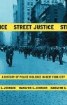 Street Justice: A History of Police Violence in New York City - Marilynn S. Johnson