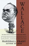 Wallace: The Classic Portrait of Alabama Governor George Wallace - Marshall Frady