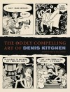 The Oddly Compelling Art of Denis Kitchen - Charles Brownstein, Denis Kitchen, Neil Gaiman
