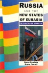 Russia and the New States of Eurasia: The Politics of Upheaval - Karen Dawisha, Bruce Parrott