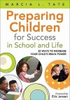 Preparing Children for Success in School and Life: 20 Ways to Increase Your Child's Brain Power - Marcia L. Tate