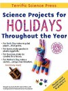 Science Projects for Holidays Throughout the Year: Complete Lessons for the Elementary Grades - Mickey Sarquis, Terrific Science Press, Linda Woodward