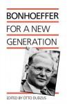 Bonhoeffer for a New Generation - Dietrich Bonhoeffer