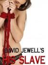 HIS SLAVE - David Jewell