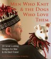 Men Who Knit & The Dogs Who Love Them: 30 Great-Looking Designs for Man & His Best Friend - Annie Modesitt, Drew Emborsky
