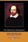 The Facts about Shakespeare (Dodo Press) - William Allan Neilson, Ashley Horace Thorndike