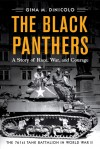 Seven-Six-One: The True Story of the Black Panthers, and Independent Tank Battalion in World War II - Gina DiNicolo
