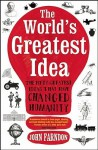 The World's Greatest Idea: The Fifty Greatest Ideas That Have Changed Humanity - John Farndon