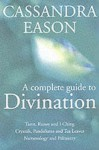 The Complete Guide to Divination: How to Foretell the Future Using the Most Popular Methods of Prediction - Cassandra Eason
