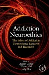 Addiction Neuroethics: The Ethics of Addiction Neuroscience Research and Treatment - Adrian Carter, Wayne Hall, Judy Illes