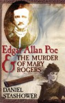Edgar Allan Poe and the Murder of Mary Rogers - Daniel Stashower