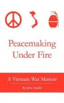 Peacemaking Under Fire - John Arnold
