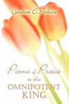 Poems of Praise to the Omnipotent King - Candace E. Perkins
