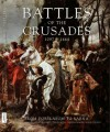 Battles of the Crusades, 1097-1444: From Dorylaeum to Varna - Kelly DeVries, Phyllis G. Jestice, Martin J. Dougherty, Iain Dickie, Michael F. Pavkovic