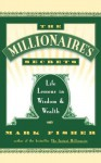 The Millionaire's Secrets: Life Lessons in Wisdom and Wealth - Mark Fisher