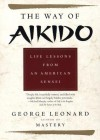 Way of Aikido, The: Life Lessons from an American Sensei - George Leonard