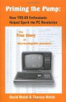 Priming the Pump: How TRS-80 Enthusiasts Helped Spark the PC Revolution - David Welsh, Theresa M. Welsh
