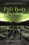 Full Body Burden: Growing Up in the Shadow of a Secret Nuclear Facility - Kristen Iversen