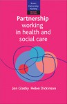 Partnership Working in Health and Social Care: What Is Integrated Care and How Can We Deliver It? Second Edition - Jon Glasby, Helen Dickinson