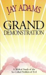 The Grand Demonstration: A Bibical Study of the So-Called Problem of Evil - Jay E. Adams