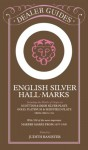English Silver Hall-Marks: Including the Marks of Origin on Scottish & Irish Silver Plate, Gold, Platinum & Sheffield Plate: With 500 of the More Important Makers Marks from 1697-1900 (Dealer Guides) - Judith Banister