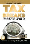 Tax Breaks of the Rich and Famous Millionaire Tactics That Work for Your Small Business! - CPA CTC Dominique Molina, John Pollock, Michael Wall, Cliff Slaten, Tom Sawyer, R. Larry Farmer, Larisa Humphrey, David Stone, Pete D'Arruda, Tim Meyers, Guy McPhail, Larry Stone, Ed Lloyd, Owen Arnoff, Dave Heistein