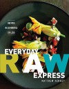 Everyday Raw Express: Recipes in 30 Minutes or Less - Matthew Kenney