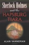 Sherlock Holmes and the Hapsburg Tiara - Alan Vanneman