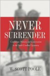 Never Surrender: Confederate Memory and Conservatism in the South Carolina Upcountry - W. Scott Poole