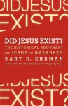 Did Jesus Exist?: The Historical Argument for Jesus of Nazareth - Bart D. Ehrman