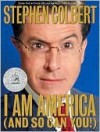 I Am America (And So Can You!) - Stephen Colbert, Paul Dinello, Allison Silverman, Richard Dahm