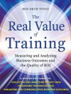 The Real Value of Training: Measuring and Analyzing Business Outcomes and the Quality of ROI - Ron Stone