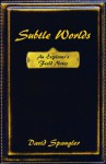 Subtle Worlds: An Explorer's Field Notes - David Spangler, Freya Secrest, Julia Spangler